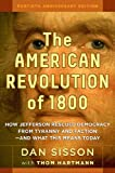 The American Revolution of 1800: How Jefferson Rescued Democracy from Tyranny and Faction-and What This Means Today