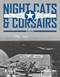 img - for Night Cats and Corsairs: The Operational History of Grumman and Vought Night Fighter Aircraft 1942-1953 book / textbook / text book