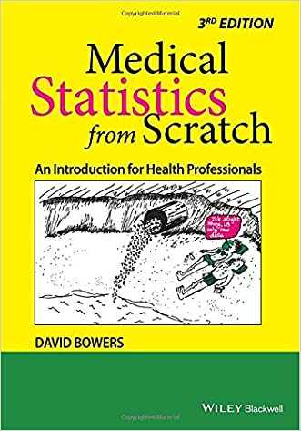 Medical Statistics from Scratch: An Introduction for Health Professionals (Bowers, Medical Statistics from Scratch: An Introduction for Health Professionals)