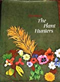 The plant hunters: Being an examination of collecting, with an account of the careers & the methods of a number of those who have searched the world for wild plants