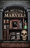 img - for Dr. Mutter's Marvels: A True Tale of Intrigue and Innovation at the Dawn of Modern Medicine book / textbook / text book