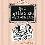How to Live Like a Lord Without Really Trying | Shepherd Mead