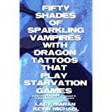 Fifty Shades Of Sparkling Vampires With Dragon Tattoos That Play Starvation Games (A Parody Collection) ~ Lacy Maran
