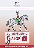 Guide f�d�ral galop 1 : Pr�parer et r�ussir son galop 1