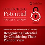 Discussion 5: Second Principle of Coaching - Recognizing Potential by Considering Their Point of View   Michael K. Simpson, FranklinCovey
