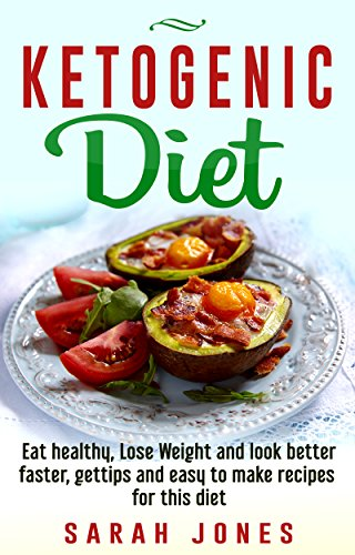 Ketogenic Diet: Eat healthy, Lose weight and look better faster get tips and easy to make recipes for this diet (Ketogenic diet, ketogenic diet for beginners, ... diet cookbook, keto clarity Book 1)