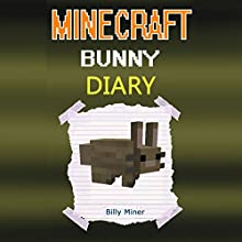 Minecraft Bunny Diary (       UNABRIDGED) by Billy Miner Narrated by James H. Kiser