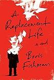 A Replacement Life: A Novel