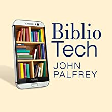 Bibliotech: Why Libraries Matter More Than Ever in the Age of Google (       UNABRIDGED) by John Palfrey Narrated by Tom Zingarelli
