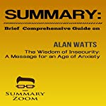 Summary: Brief Comprehensive Guide on Alan Watts's The Wisdom of Insecurity: Summary Zoom |  Summary Zoom