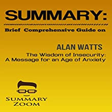 Summary: Brief Comprehensive Guide on Alan Watts's The Wisdom of Insecurity: Summary Zoom Audiobook by  Summary Zoom Narrated by Doron Alon