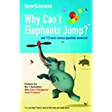 Why Can't Elephants Jump?: And 113 Other Tantalising Science Questionsby New Scientist
