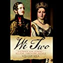 We Two: Victoria and Albert: Rulers, Partners, Rivals (       UNABRIDGED) by Gillian Gill Narrated by Rosalyn Landor