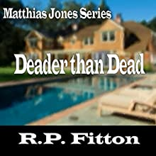 Deader Than Dead: Matthias Jones Series Audiobook by R. P. Fitton Narrated by Robert P. Fitton