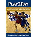 Play2Pay: How to Market Your College-Bound Student-Athlete for Scholarship Money ~ Honoree Corder