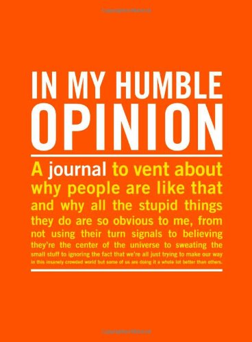 Inner Truth Journal:: In my humble opinion