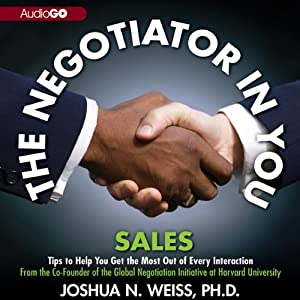 The Negotiator in You: Sales | [Joshua N. Weiss]