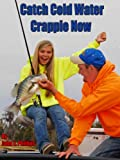 Catch Cold Water Crappie Now