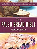 The Paleo Bread Bible: More Than 100 Grain-Free, Dairy-Free Recipes for Wholesome, Delicious Bread