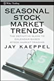 Seasonal Stock Market Trends: The Definitive Guide to Calendar-Based Stock Market Trading (Wiley Trading)