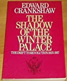 The Shadow of the Winter Palace: The Drift to Revolution, 1825-1917 (0333398920) by EDWARD CRANKSHAW