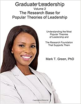 Graduate Leadership: The Research Base For Popular Theories Of Leadership (Volume 2)