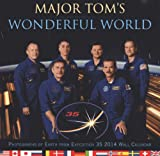Major Toms Wonderful World: Photographs of Earth from Expedition 35: 2014 Wall Calendar