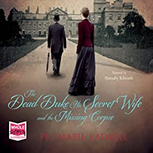 The Dead Duke, His Secret Wife and the Missing Corpse (       UNABRIDGED) by Piu Marie Eatwell Narrated by Barnaby Edwards