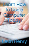 Learn How to Use a Computer Today!