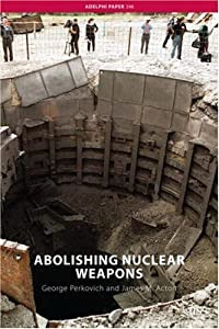 Abolishing Nuclear Weapons (Adelphi series) George Perkovich and James Acton