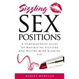 Sex Positions: A Comprehensive Guide To Maximizing Pleasure And Having Mind Blowing Sex! (sex positions, sex positions book, sex positions guide, sex positions kindle, sex positions for) ~ Ashley Merullo
