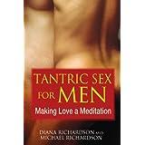 Tantric Sex for Men: Making Love a Meditation ~ Diana Richardson