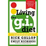 Living the G.I. Diet: Delicious Recipes and Real-Life Strategies to Lose Weight and Keep It Offby Rick Gallop