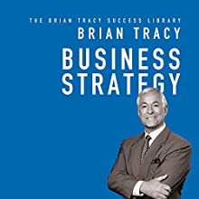 Business Strategy: The Brian Tracy Success Library (       UNABRIDGED) by Brian Tracy Narrated by Brian Tracy