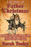 Life Story of Father Christmas, and his transformation into Santa Claus