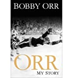 [ ORR: MY STORY ] By Orr, Bobby ( Author) 2013 [ Hardcover ]