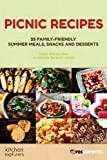 Picnic Recipes: 25 Family-Friendly Summer Meals, Snacks and Desserts (Kitchen Explorers Book 1)