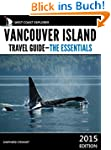 Vancouver Island Travel Guide: The Es...