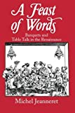 img - for A Feast of Words: Banquets and Table Talk in the Renaissance by Michel Jeanneret (1991-10-08) book / textbook / text book