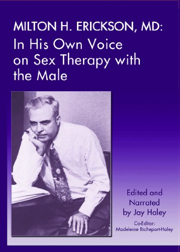 Milton H. Erickson,MD: In His Own Voice on Sex Therapy with the Male