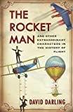 The Rocket Man: And Other Extraordinary Characters in the History of Flight (1780742975) by Darling, David