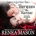 Between the Waters: Symphony of Light, Book 2 Audiobook by Renea Mason Narrated by Noah Michael Levine, Erin Deward