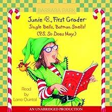 Junie B., First Grader: Jingle Bells, Batman Smells! (       UNABRIDGED) by Barbara Park Narrated by Lana Quintal