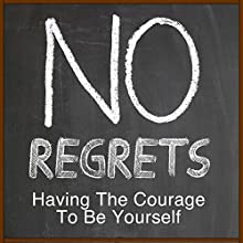 No Regrets: Having Courage to Be Yourself  by Rick McDaniel Narrated by Rick McDaniel
