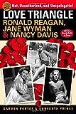 img - for Love Triangle: Ronald Reagan, Jane Wyman & Nancy Davis - All the Gossip Unfit to Print book / textbook / text book