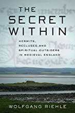 The Secret Within Hermits Recluses and Spiritual Outsiders in Medieval England
