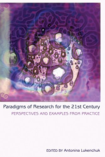 Paradigms of Research for the 21st Century: Perspectives and Examples from Practice (Counterpoints)
