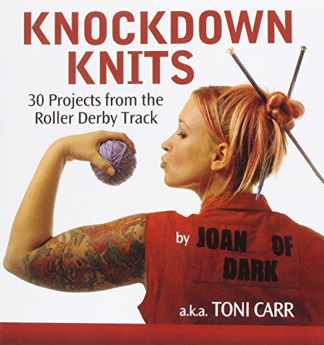 Knockdown Knits: 30 Projects from the Roller Derby Track PDF