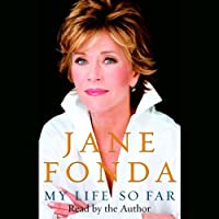 My Life So Far (       UNABRIDGED) by Jane Fonda Narrated by Jane Fonda