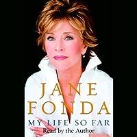 My Life So Far (       UNABRIDGED) by Jane Fonda Narrated by Jane Fonda